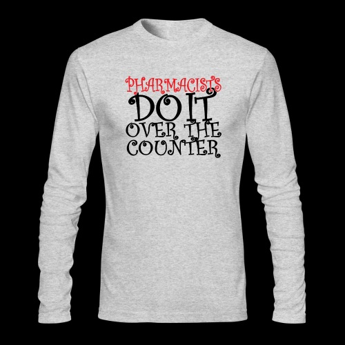 Pharmacists do it over the counter - Men's Long Sleeve T-Shirt by Next Level