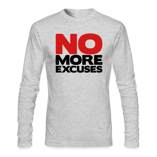 No More Excuses - Men's Long Sleeve T-Shirt by Next Level