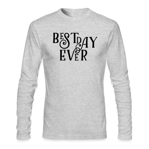 Best Day Ever Fancy - Men's Long Sleeve T-Shirt by Next Level