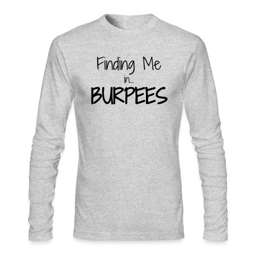 Finding Me ...Burpees - Men's Long Sleeve T-Shirt by Next Level