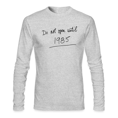 Do Not Open Until 1985 - Men's Long Sleeve T-Shirt by Next Level