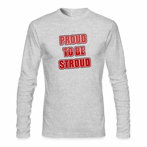 Proud To Be Stroud - Men's Long Sleeve T-Shirt by Next Level