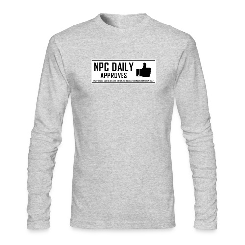NPCDaily Approves what you just said - Men's Long Sleeve T-Shirt by Next Level