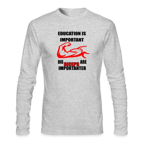 Education is important, big biceps are important - Men's Long Sleeve T-Shirt by Next Level