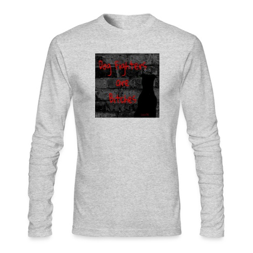 Dog Fighters are Bitches wall - Men's Long Sleeve T-Shirt by Next Level