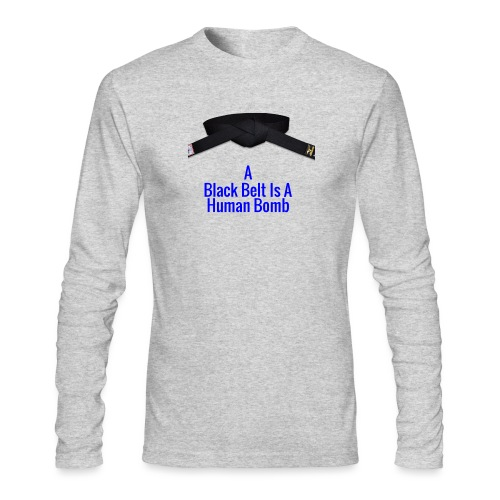 A Blackbelt Is A Human Bomb - Men's Long Sleeve T-Shirt by Next Level