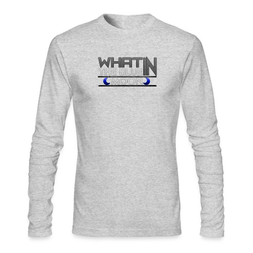 What in the BLUE MOON T-Shirt - Men's Long Sleeve T-Shirt by Next Level