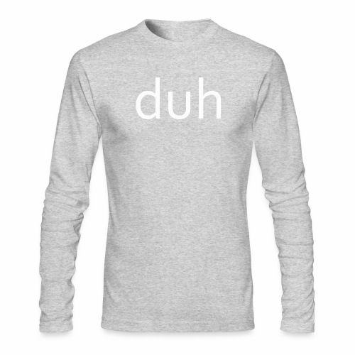 White Duh - Men's Long Sleeve T-Shirt by Next Level