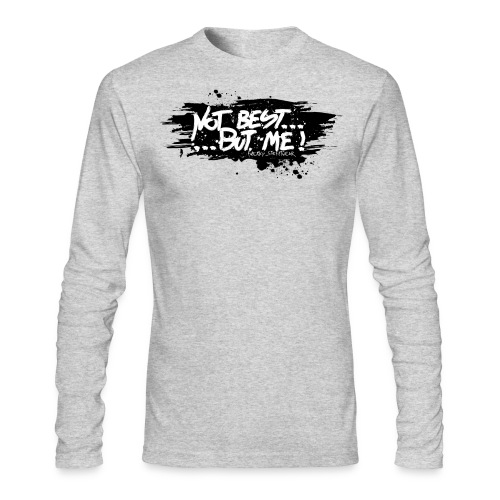 Not Best... But Me - Men's Long Sleeve T-Shirt by Next Level