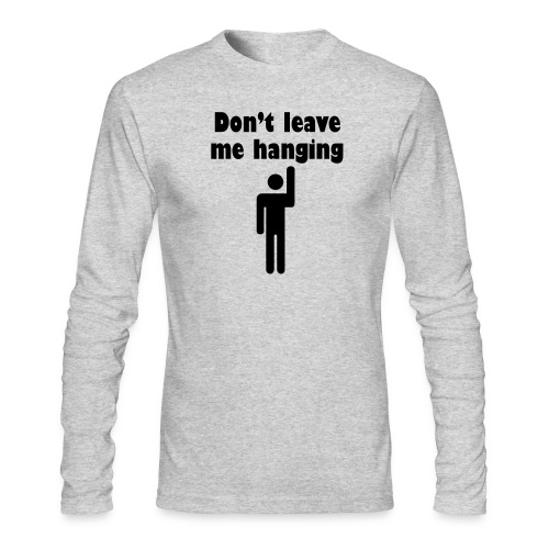 Don't Leave Me Hanging Shirt - Men's Long Sleeve T-Shirt by Next Level