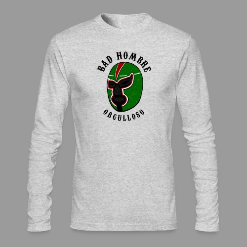 Proud Bad Hombre (Bad Hombre Orgulloso) - Men's Long Sleeve T-Shirt by Next Level