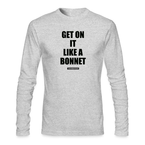 Get On It Like A Bonnet Patron Only - Men's Long Sleeve T-Shirt by Next Level