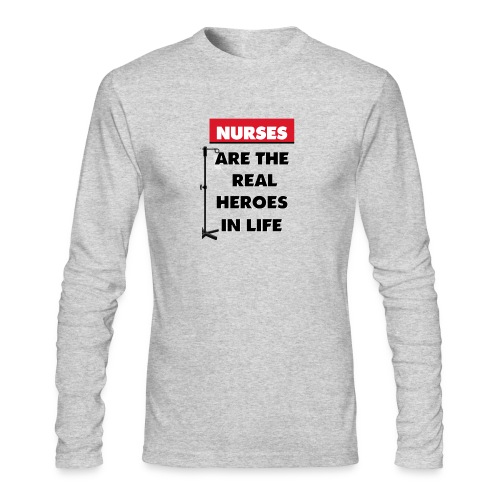 nurses are the real heroes in life - Men's Long Sleeve T-Shirt by Next Level