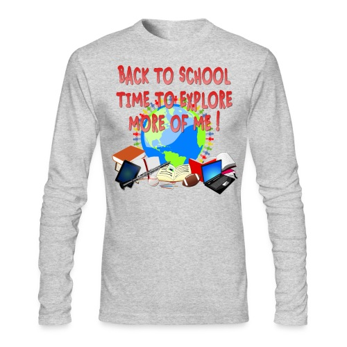 BACK TO SCHOOL, TIME TO EXPLORE MORE OF ME ! - Men's Long Sleeve T-Shirt by Next Level