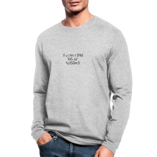 If you can read this, you're awesome - black - Men's Long Sleeve T-Shirt by Next Level