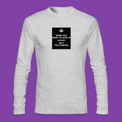 when-you-want-to-give-up-remember-why-you-started- - Men's Long Sleeve T-Shirt by Next Level
