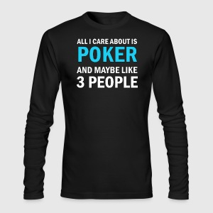 All I Care About Is Poker And Maybe Like 3 People - Men's Long Sleeve T-Shirt by Next Level