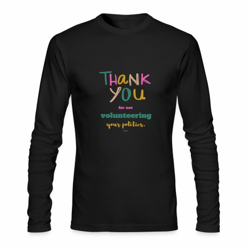 Thank you for not volunteering your politics - Men's Long Sleeve T-Shirt by Next Level