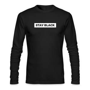 STAY BLACK - Men's Long Sleeve T-Shirt by Next Level