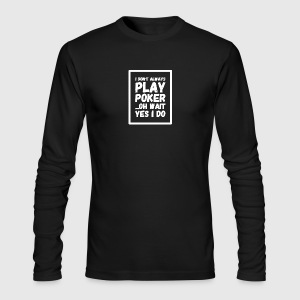 I don't always play poker oh wait yes i do - Men's Long Sleeve T-Shirt by Next Level