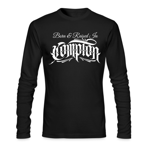 born and raised in Compton - Men's Long Sleeve T-Shirt by Next Level