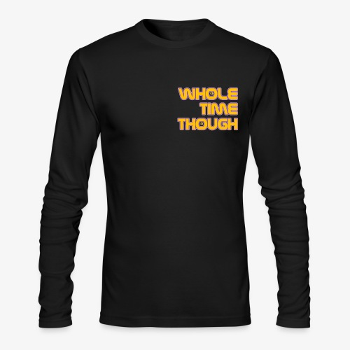 Whole Time Though - Men's Long Sleeve T-Shirt by Next Level
