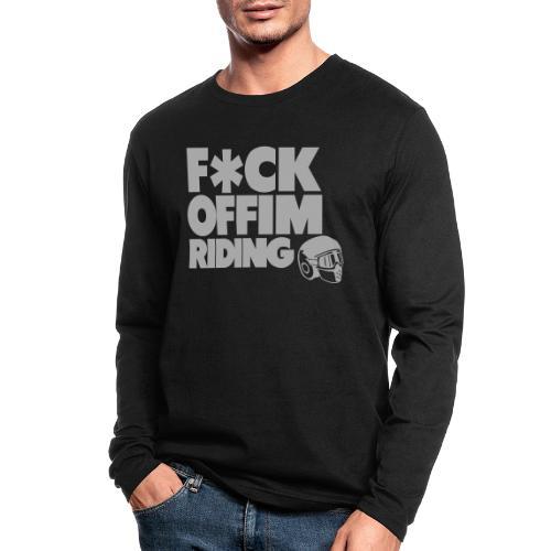 FCK OFF IM Riding - Men's Long Sleeve T-Shirt by Next Level