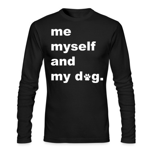 Me Myself And My Dog - Men's Long Sleeve T-Shirt by Next Level