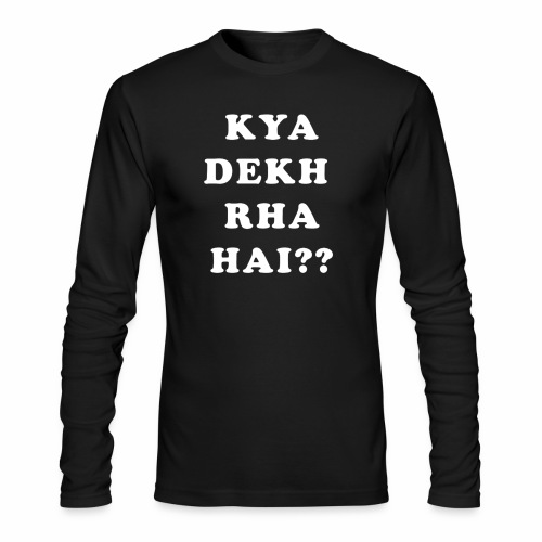 Kya Dekh Raha Hai - Men's Long Sleeve T-Shirt by Next Level