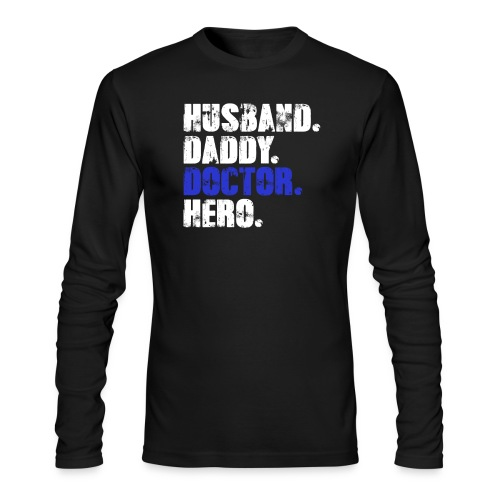 Husband Daddy Doctor Hero, Funny Fathers Day Gift - Men's Long Sleeve T-Shirt by Next Level