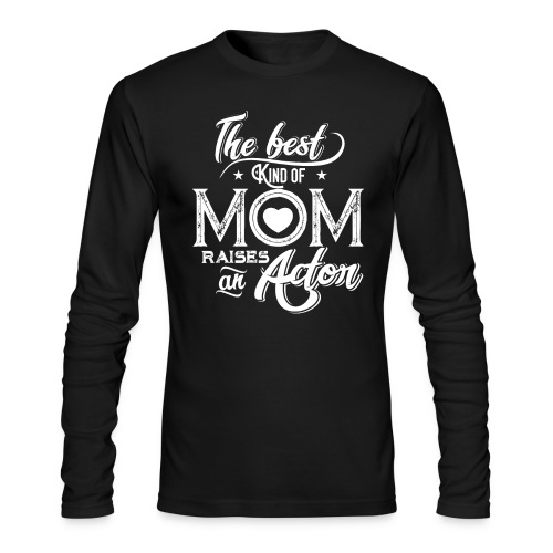 The Best Kind Of Mom Raises An Actor, Mother's Day - Men's Long Sleeve T-Shirt by Next Level