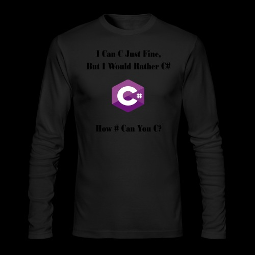 C Sharp Funny Saying - Men's Long Sleeve T-Shirt by Next Level