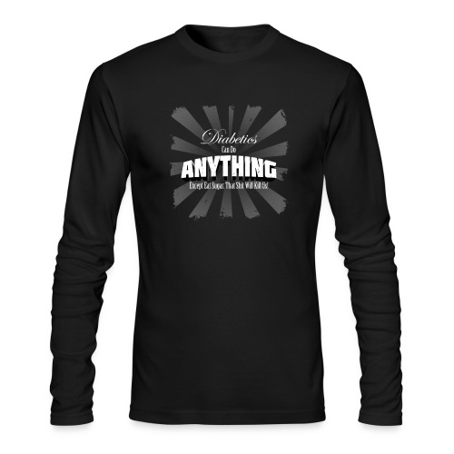 Diabetics Can Do Anything........... - Men's Long Sleeve T-Shirt by Next Level