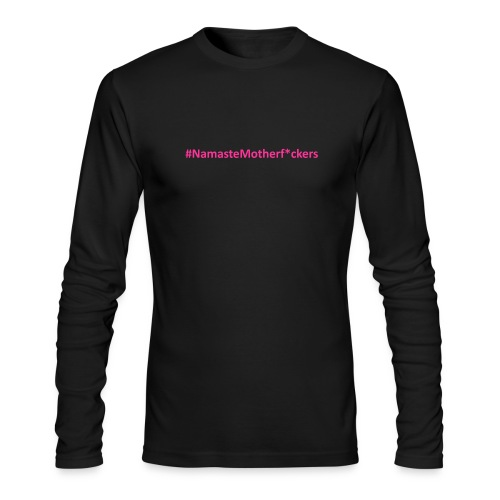 #NamasteMotherF*ckers - Men's Long Sleeve T-Shirt by Next Level