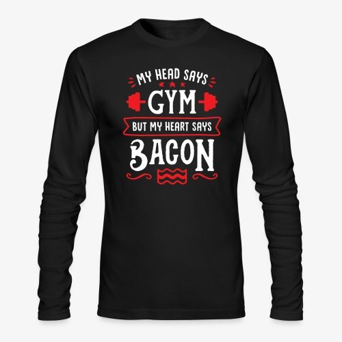My Head Says Gym But My Heart Says Bacon - Men's Long Sleeve T-Shirt by Next Level