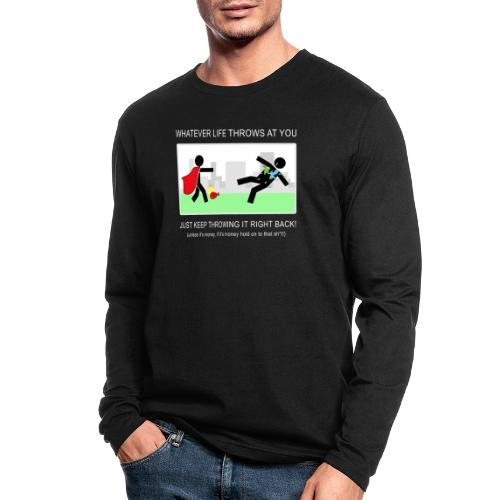 No Matter What Life Throws at You - Men's Long Sleeve T-Shirt by Next Level