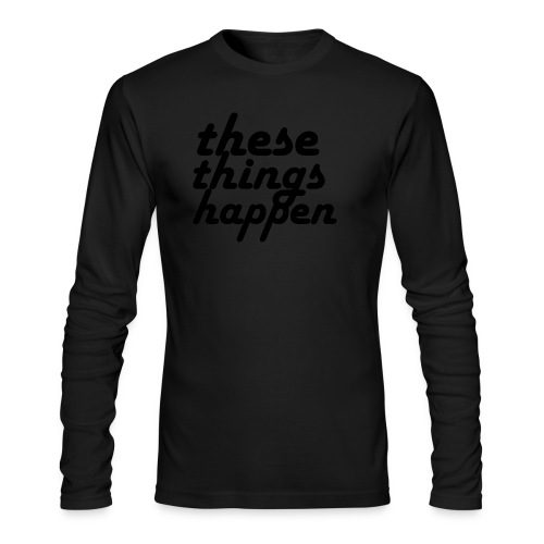 these things happen - Men's Long Sleeve T-Shirt by Next Level