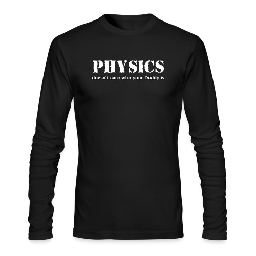 Physics doesn't care who your Daddy is. - Men's Long Sleeve T-Shirt by Next Level