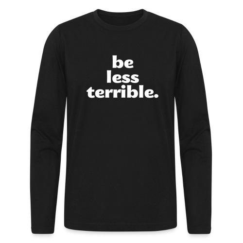 Be Less Terrible Ceramic Mug - Men's Long Sleeve T-Shirt by Next Level
