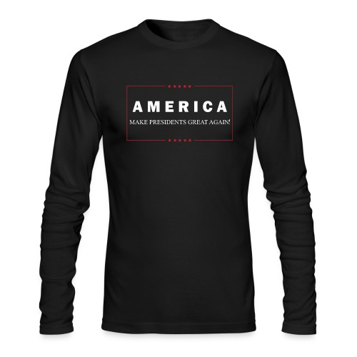 Make Presidents Great Again - Men's Long Sleeve T-Shirt by Next Level