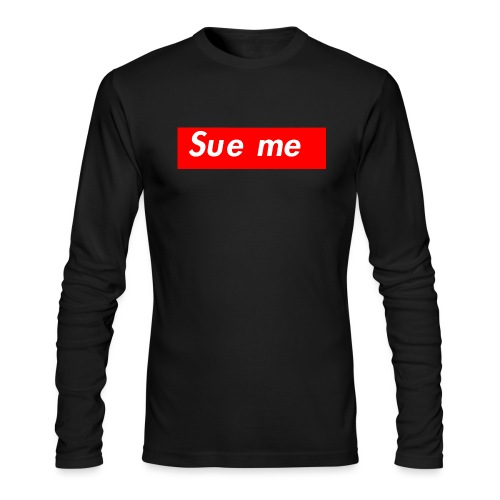 sue me (supreme parody) - Men's Long Sleeve T-Shirt by Next Level