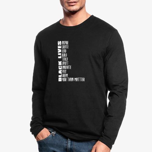 Black Lives More Than Matter - Men's Long Sleeve T-Shirt by Next Level