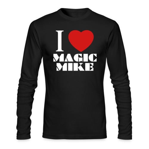 I Love Magic Mike T-Shirt - Men's Long Sleeve T-Shirt by Next Level