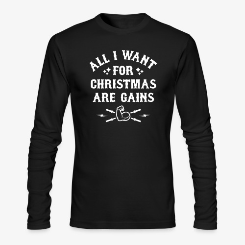 All I Want For Christmas Are Gains - Men's Long Sleeve T-Shirt by Next Level