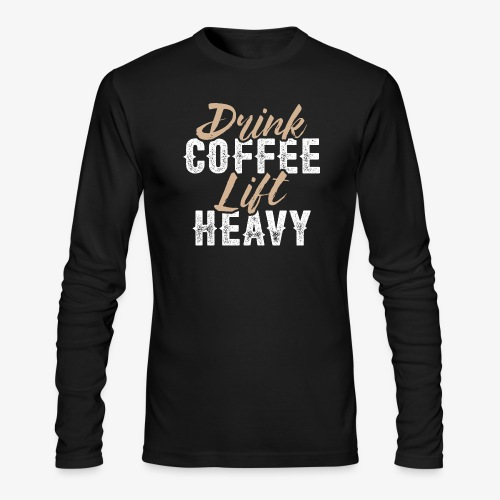 Drink Coffee Lift Heavy - Men's Long Sleeve T-Shirt by Next Level