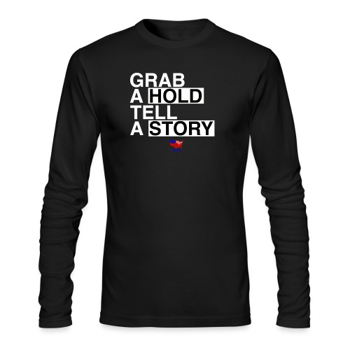 Grab A Hold, Tell A Story - Men's Long Sleeve T-Shirt by Next Level