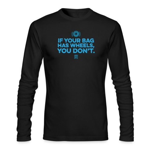 Only your bag has wheels - Men's Long Sleeve T-Shirt by Next Level