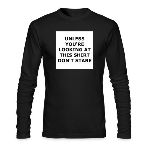 UNLESS YOU'RE LOOKING AT THIS SHIRT, DON'T STARE. - Men's Long Sleeve T-Shirt by Next Level