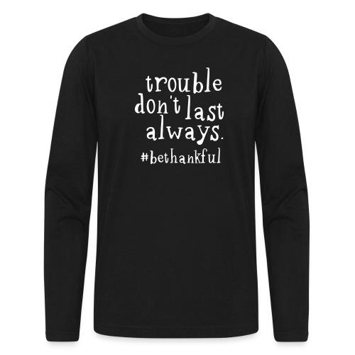 Trouble Don't Last - Men's Long Sleeve T-Shirt by Next Level