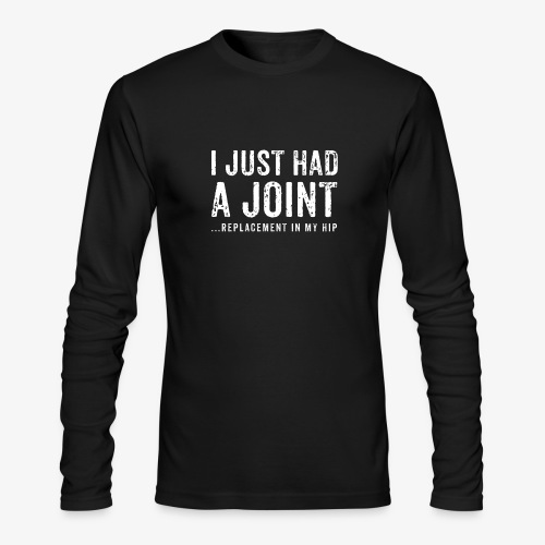 JOINT HIP REPLACEMENT FUNNY SHIRT - Men's Long Sleeve T-Shirt by Next Level